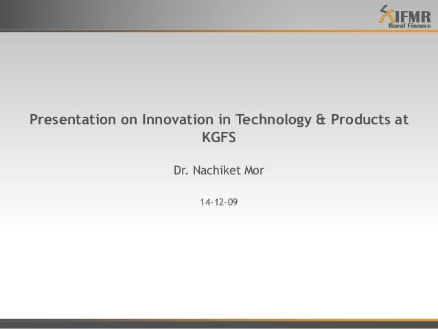 Presentation on Innovation in Technology & Products at KGFS Dr. Nachiket Mor 14-12-09