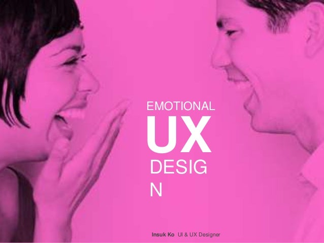 EMOTIONAL UXDESIG N Insuk Ko UI & UX Designer