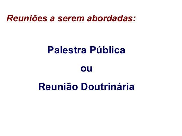 Reuniões a serem abordadas: Palestra Pública ou Reunião Doutrinária