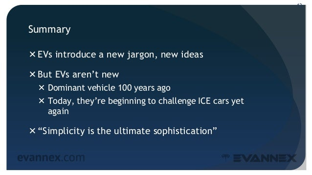 Summary EVs introduce a new jargon, new ideas But EVs aren't new  Dominant vehicle 100 years ago  Today, they're begin...