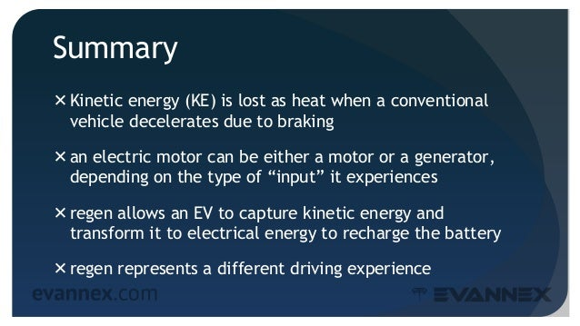 Summary Kinetic energy (KE) is lost as heat when a conventional vehicle decelerates due to braking an electric motor can...