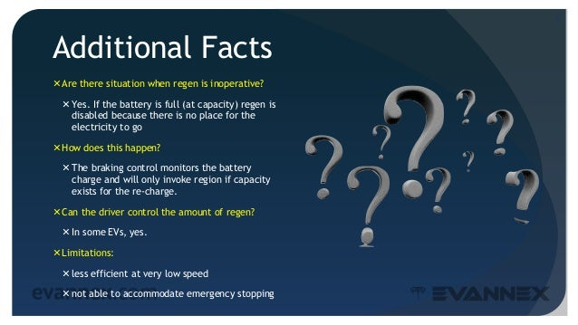 Additional Facts Are there situation when regen is inoperative? Yes. If the battery is full (at capacity) regen is disab...