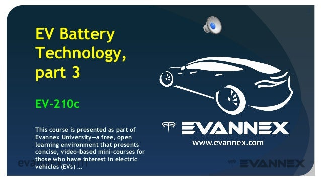 2 EV Battery Technology, part 3 EV-210c This course is presented as part of Evannex University—a free, open learning envir...