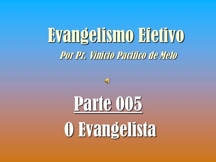 Evangelismo Efetivo Por Pr. Vinicio Pacifico de Melo   Parte 005  O Evangelista
