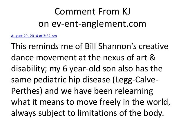 Comment From KJ on ev-ent-anglement.com August 29, 2014 at 3:52 pm This reminds me of Bill Shannon's creative dance moveme...