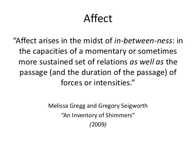 """Affect """"Affect arises in the midst of in-between-ness: in the capacities of a momentary or sometimes more sustained set of..."""