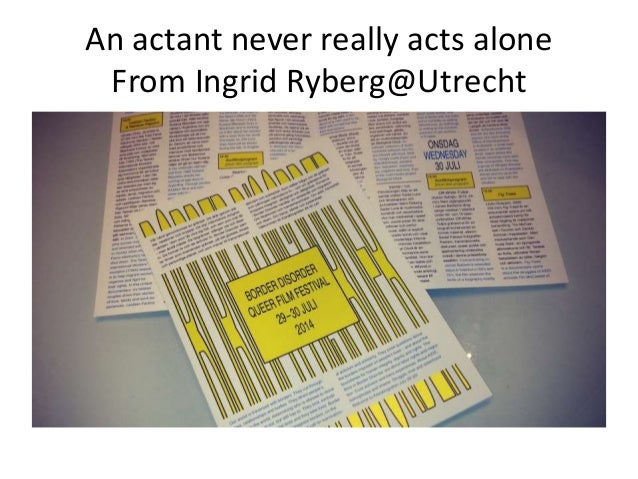 An actant never really acts alone From Ingrid Ryberg@Utrecht