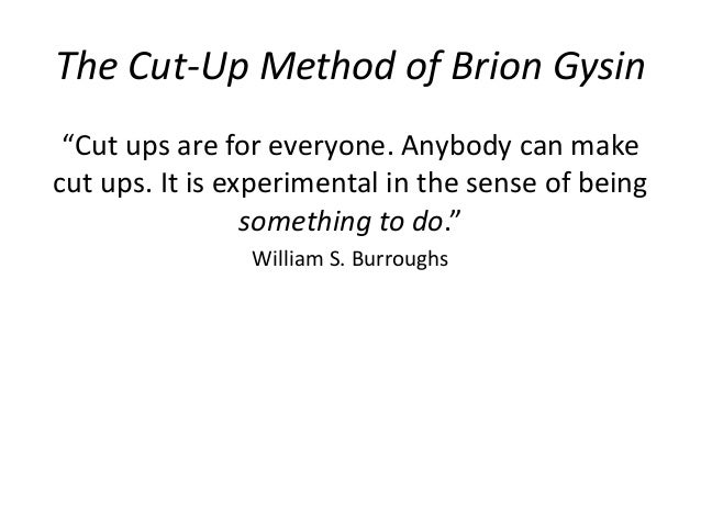 """The Cut-Up Method of Brion Gysin """"Cut ups are for everyone. Anybody can make cut ups. It is experimental in the sense of b..."""