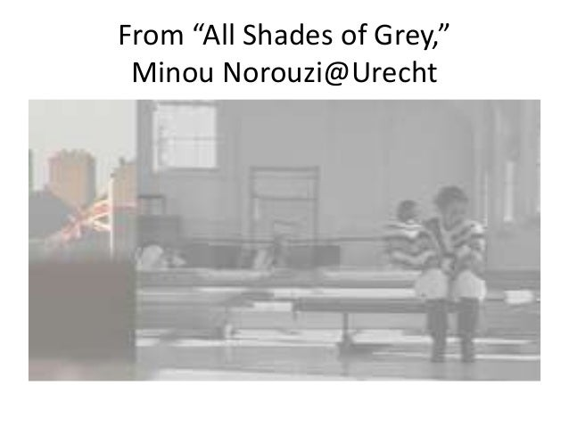 "From ""All Shades of Grey,"" Minou Norouzi@Urecht"