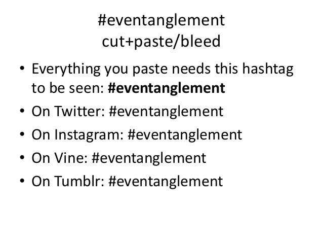 #eventanglement cut+paste/bleed • Everything you paste needs this hashtag to be seen: #eventanglement • On Twitter: #event...