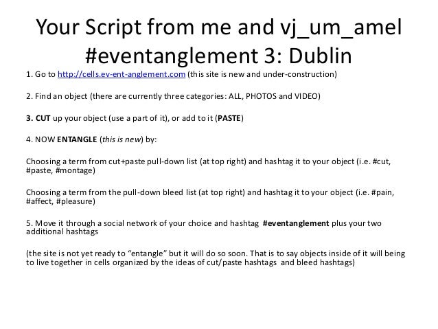 Your Script from me and vj_um_amel #eventanglement 3: Dublin 1. Go to http://cells.ev-ent-anglement.com (this site is new ...
