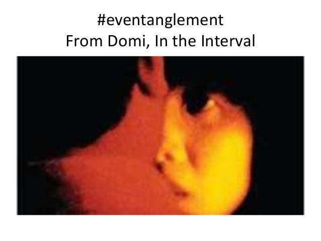 #eventanglement From Domi, In the Interval