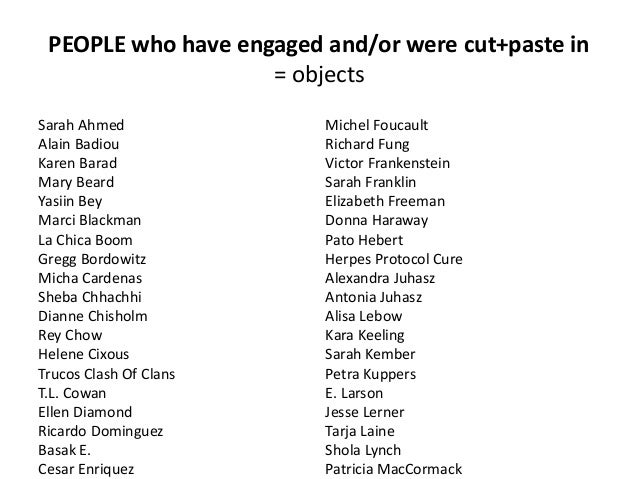 PEOPLE who have engaged and/or were cut+paste in = objects Sarah Ahmed Alain Badiou Karen Barad Mary Beard Yasiin Bey Marc...