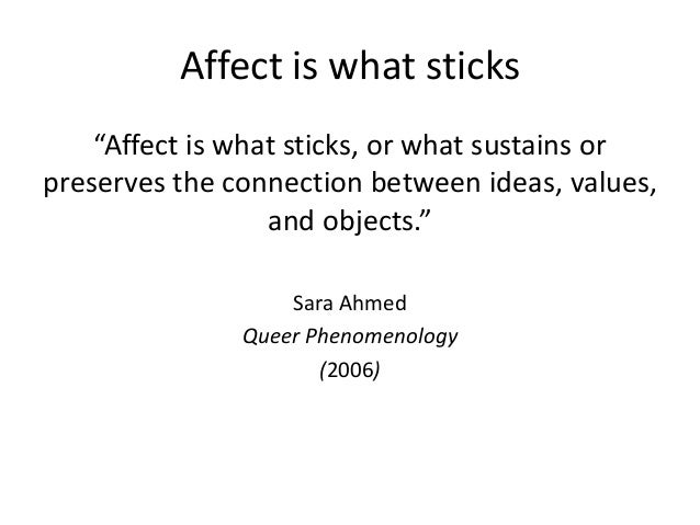 """Affect is what sticks """"Affect is what sticks, or what sustains or preserves the connection between ideas, values, and obje..."""