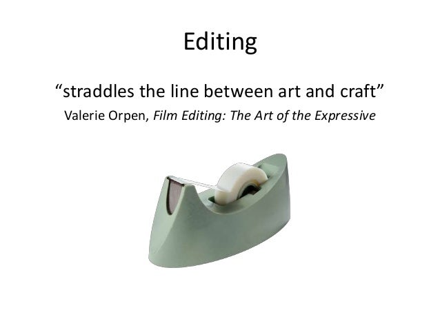 """Editing """"straddles the line between art and craft"""" Valerie Orpen, Film Editing: The Art of the Expressive"""