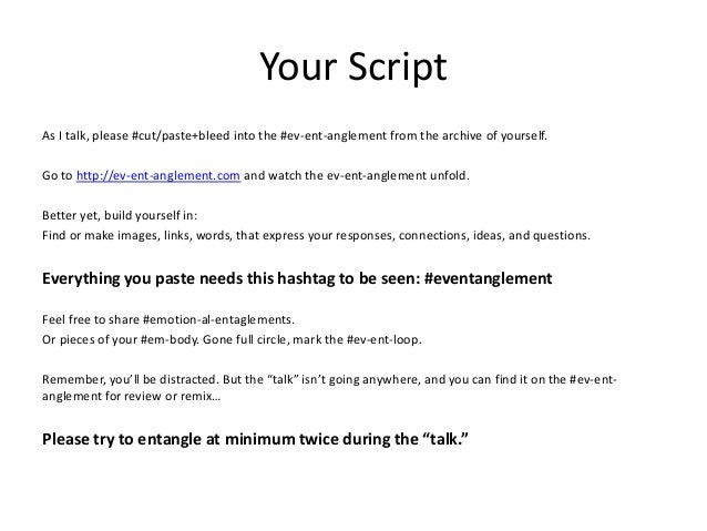Your Script  As I talk, please #cut/paste+bleed into the #ev-ent-anglement from the archive of yourself.  Go to http://ev-...