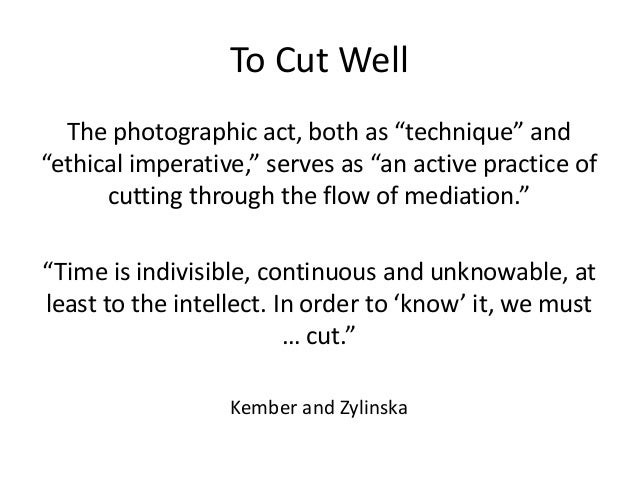 """To Cut Well  The photographic act, both as """"technique"""" and  """"ethical imperative,"""" serves as """"an active practice of  cuttin..."""