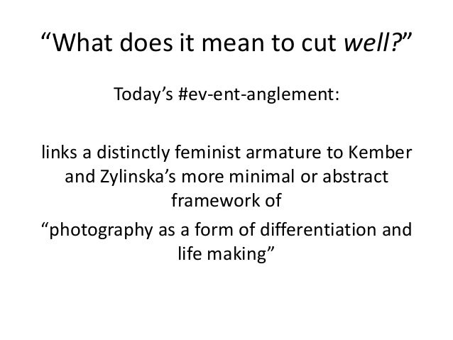"""""""What does it mean to cut well?""""  Today's #ev-ent-anglement:  links a distinctly feminist armature to Kember  and Zylinska..."""