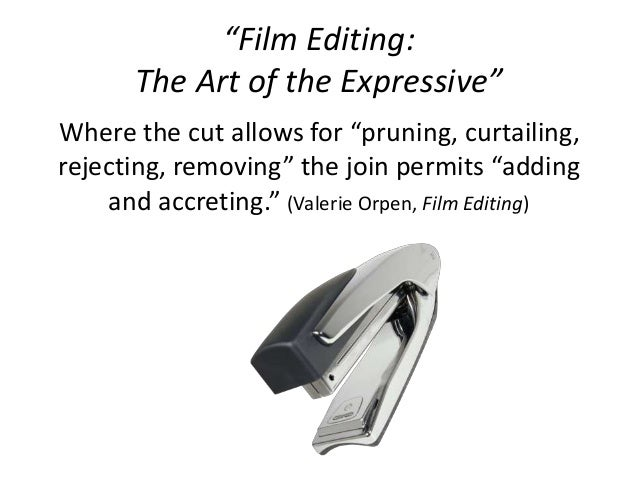 """""""Film Editing:  The Art of the Expressive""""  Where the cut allows for """"pruning, curtailing,  rejecting, removing"""" the join ..."""
