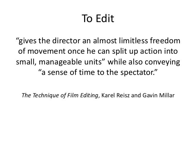 """To Edit  """"gives the director an almost limitless freedom  of movement once he can split up action into  small, manageable ..."""