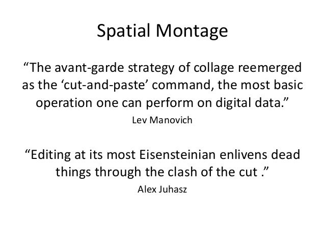 """Spatial Montage  """"The avant-garde strategy of collage reemerged  as the 'cut-and-paste' command, the most basic  operation..."""