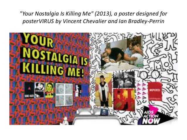 """""""Your Nostalgia Is Killing Me"""" (2013), a poster designed for  posterVIRUS by Vincent Chevalier and Ian Bradley-Perrin"""