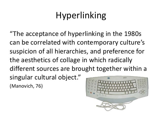 """Hyperlinking  """"The acceptance of hyperlinking in the 1980s  can be correlated with contemporary culture's  suspicion of al..."""
