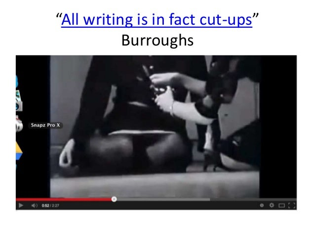 """""""All writing is in fact cut-ups""""  Burroughs"""