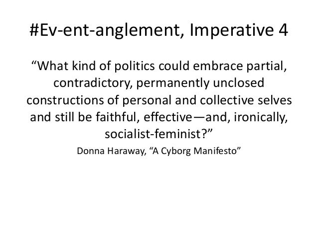 """#Ev-ent-anglement, Imperative 4  """"What kind of politics could embrace partial,  contradictory, permanently unclosed  const..."""