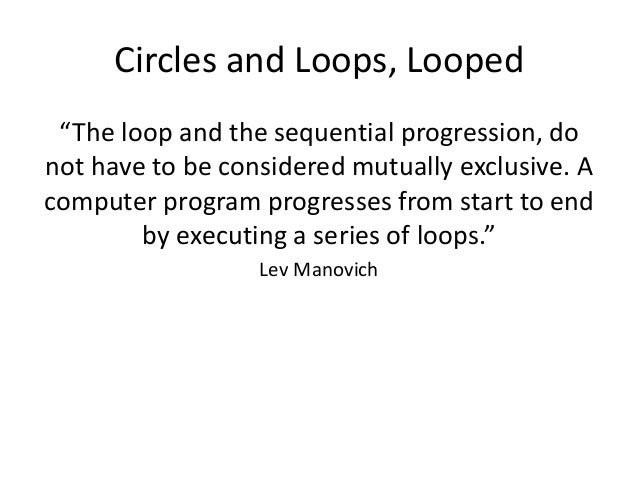 """Circles and Loops, Looped  """"The loop and the sequential progression, do  not have to be considered mutually exclusive. A  ..."""