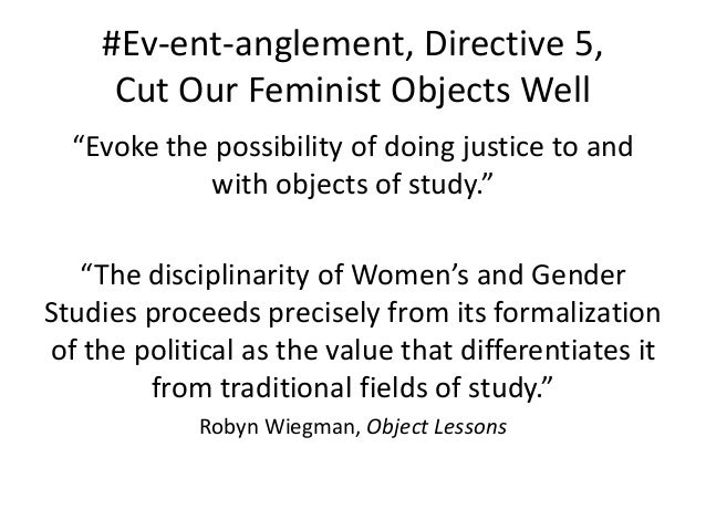 """#Ev-ent-anglement, Directive 5,  Cut Our Feminist Objects Well  """"Evoke the possibility of doing justice to and  with objec..."""