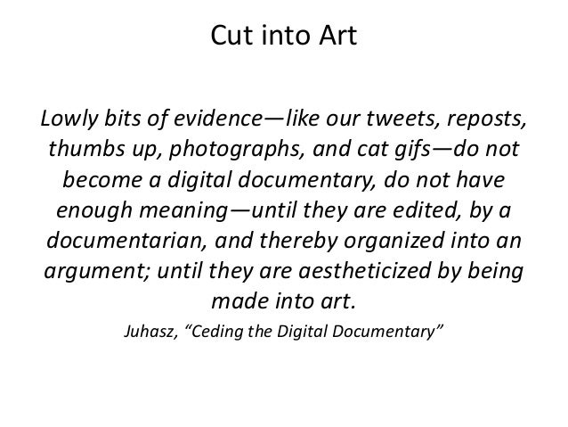 Cut into Art  Lowly bits of evidence—like our tweets, reposts,  thumbs up, photographs, and cat gifs—do not  become a digi...