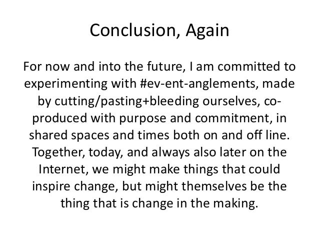 Conclusion, Again  For now and into the future, I am committed to  experimenting with #ev-ent-anglements, made  by cutting...