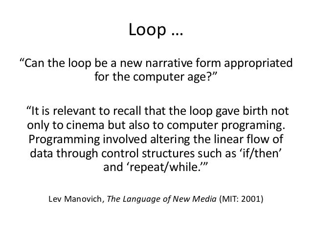 """Loop …  """"Can the loop be a new narrative form appropriated  for the computer age?""""  """"It is relevant to recall that the loo..."""