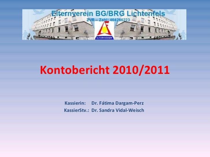 Kontobericht 2010/2011 Kassierin:  Dr. Fátima Dargam-Perz KassierStv.:  Dr. Sandra Vidal-Weisch