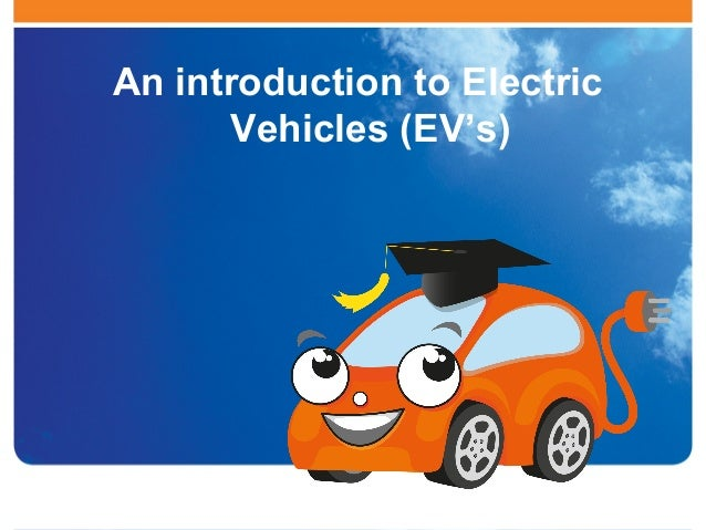 An introduction to EVs EV School presents: An introduction to Electric Vehicles (EV's)