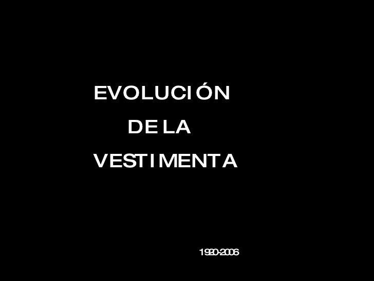 E V O L U C I Ó N  D E  L A V E S T I M E N T A  1920-2006