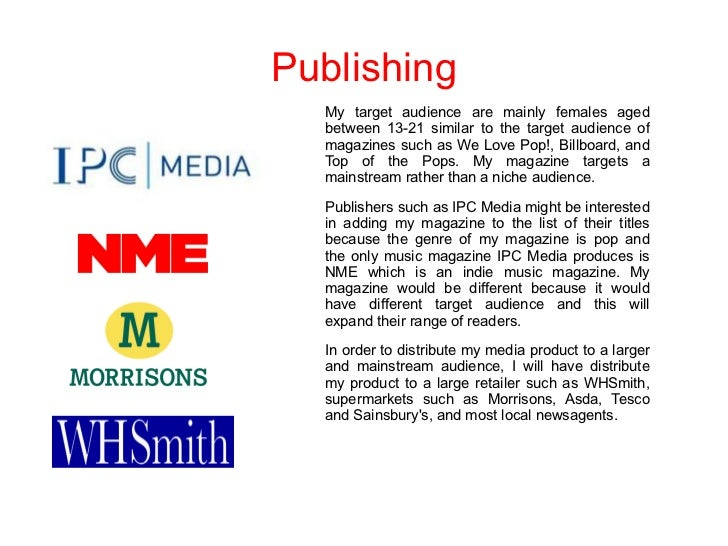 Publishing  My target audience are mainly females aged  between 13-21 similar to the target audience of  magazines such as...