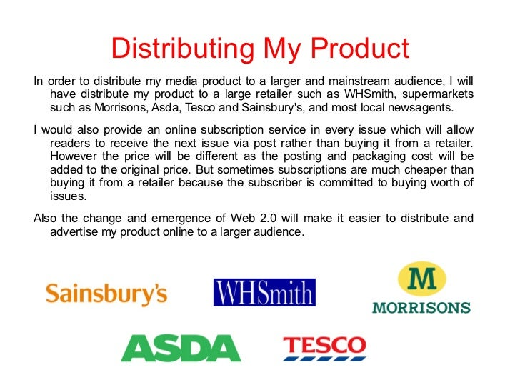 Distributing My ProductIn order to distribute my media product to a larger and mainstream audience, I will   have distribu...