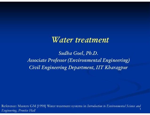Water treatment Sudha Goel, Ph.D. Associate Professor (Environmental Engineering) Civil Engineering Department, IIT Kharag...