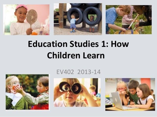 Education Studies 1: How Children Learn EV402 2013-14