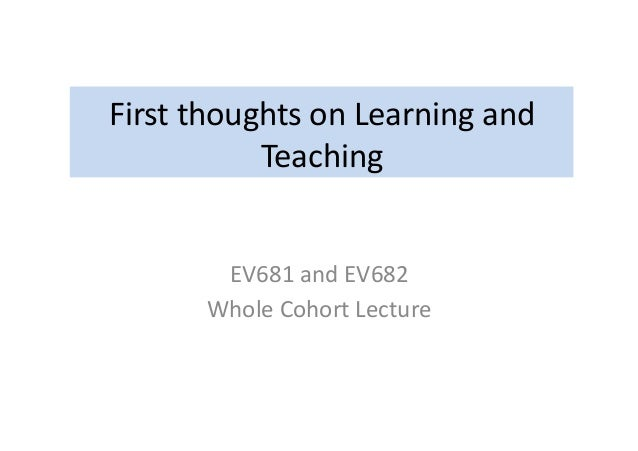 First  thoughts  on  Learning  and   Teaching   EV681  and  EV682   Whole  Cohort  Lecture