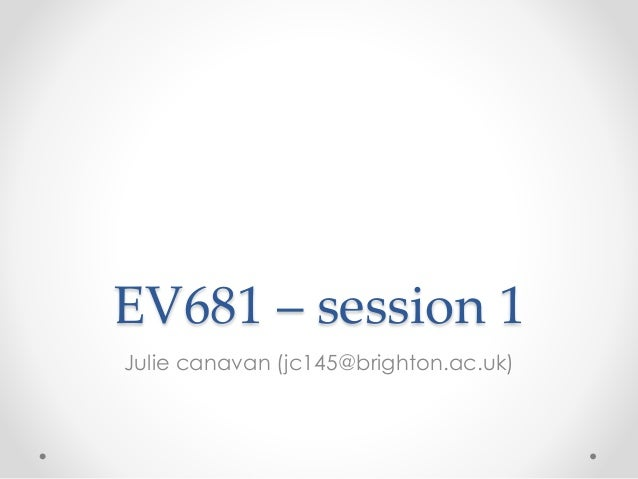 EV681 – session 1 Julie canavan (jc145@brighton.ac.uk)