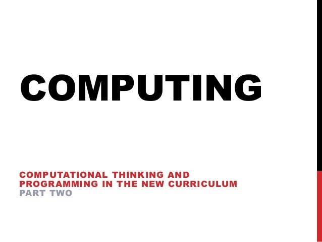 COMPUTING COMPUTATIONAL THINKING AND PROGRAMMING IN THE NEW CURRICULUM PART TWO
