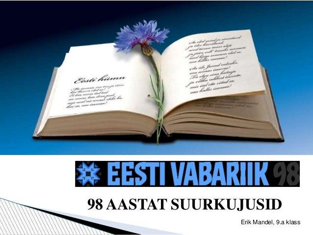 98 AASTAT SUURKUJUSID Erik Mandel, 9.a klass