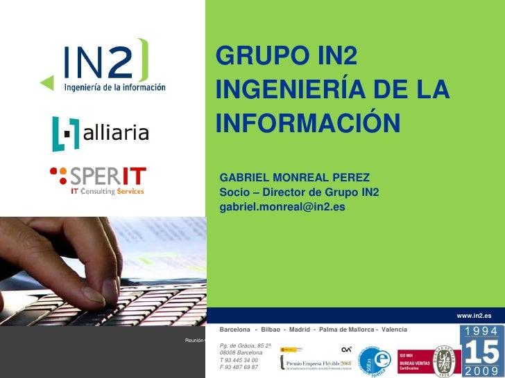 GRUPO IN2             INGENIERÍA DE LA             INFORMACIÓN               GABRIEL MONREAL PEREZ               Socio – D...