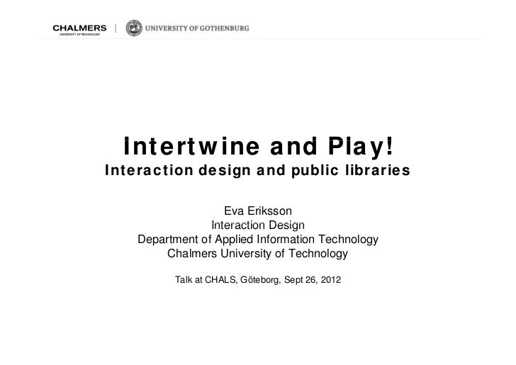 Intertwine and Pl !  I t t i      d Play!Interaction design and public libraries                    Eva Eriksson          ...