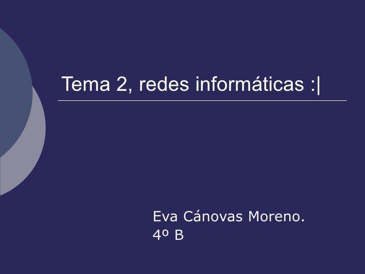 Tema 2, redes informáticas :  Eva Cánovas Moreno. 4º B