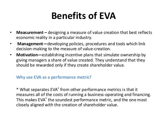 economic value added Economic value added (eva) is an internal management performance measure  that compares net operating profit to total cost of capital stern stewart & co is.