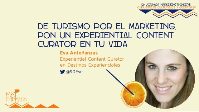 12ª jornada marketingthinkers  /industrias culturales y creativas/  De Turismo por el Marketing.  Pon un Experiential Cont...